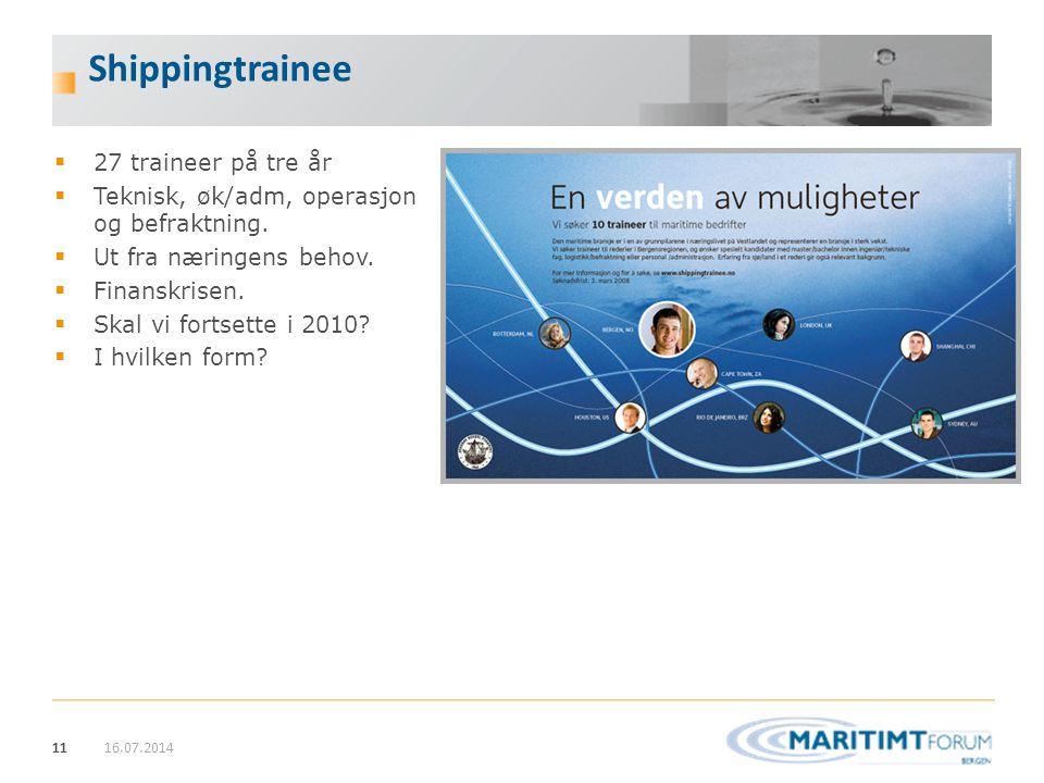 11 Shippingtrainee 16.07.2014  27 traineer på tre år  Teknisk, øk/adm, operasjon og befraktning.  Ut fra næringens behov.  Finanskrisen.  Skal vi
