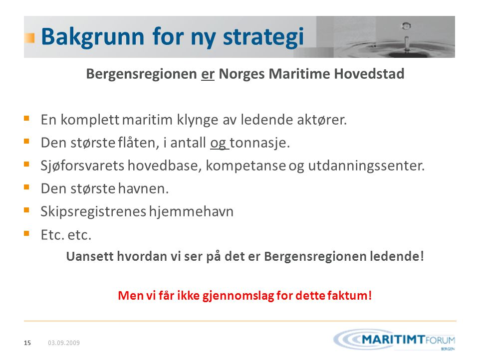 15 Bakgrunn for ny strategi Bergensregionen er Norges Maritime Hovedstad  En komplett maritim klynge av ledende aktører.  Den største flåten, i anta
