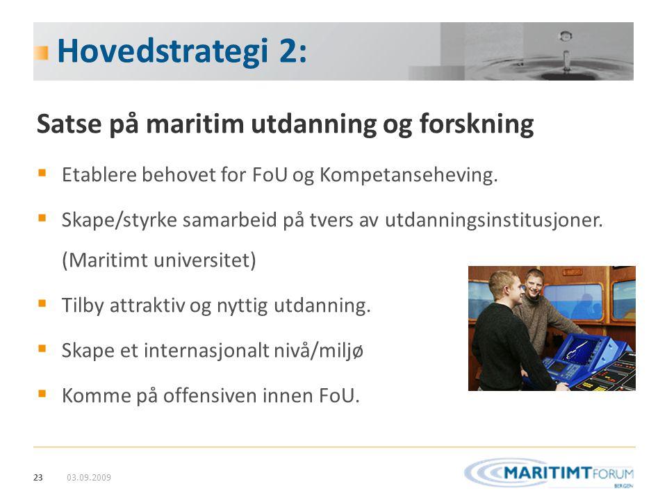 23 Hovedstrategi 2: Satse på maritim utdanning og forskning  Etablere behovet for FoU og Kompetanseheving.  Skape/styrke samarbeid på tvers av utdan
