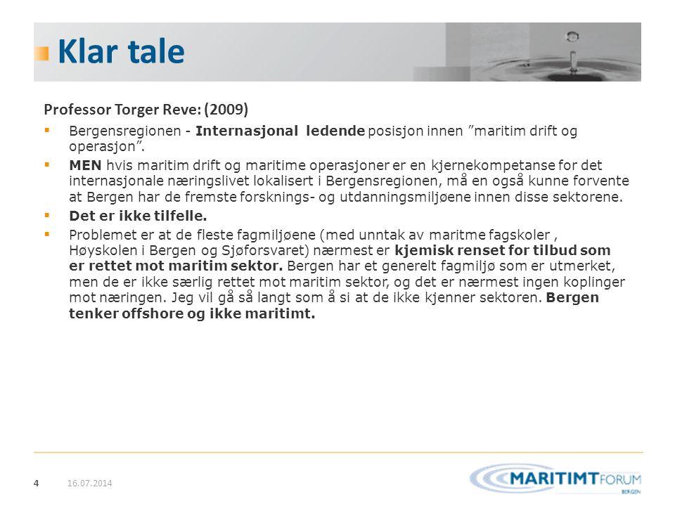 """4 Klar tale 16.07.2014 Professor Torger Reve: (2009)  Bergensregionen - Internasjonal ledende posisjon innen """"maritim drift og operasjon"""".  MEN hvis"""
