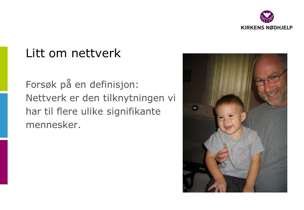 Litt om nettverk Forsøk på en definisjon: Nettverk er den tilknytningen vi har til flere ulike signifikante mennesker.