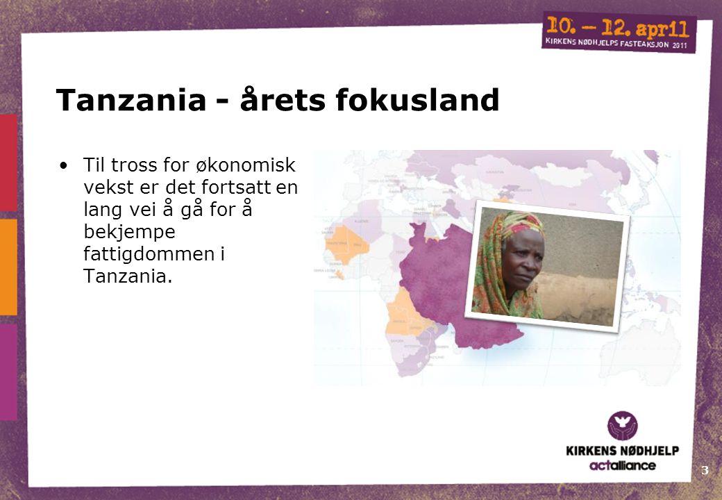 3 Tanzania - årets fokusland Til tross for økonomisk vekst er det fortsatt en lang vei å gå for å bekjempe fattigdommen i Tanzania.