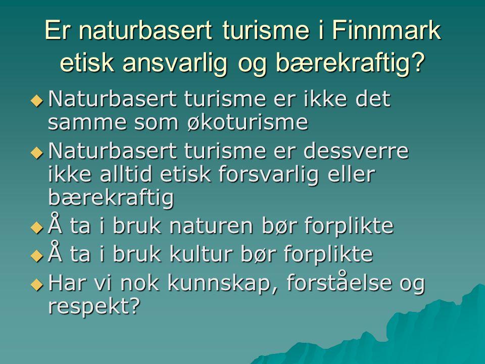 Er naturbasert turisme i Finnmark etisk ansvarlig og bærekraftig?  Naturbasert turisme er ikke det samme som økoturisme  Naturbasert turisme er dess
