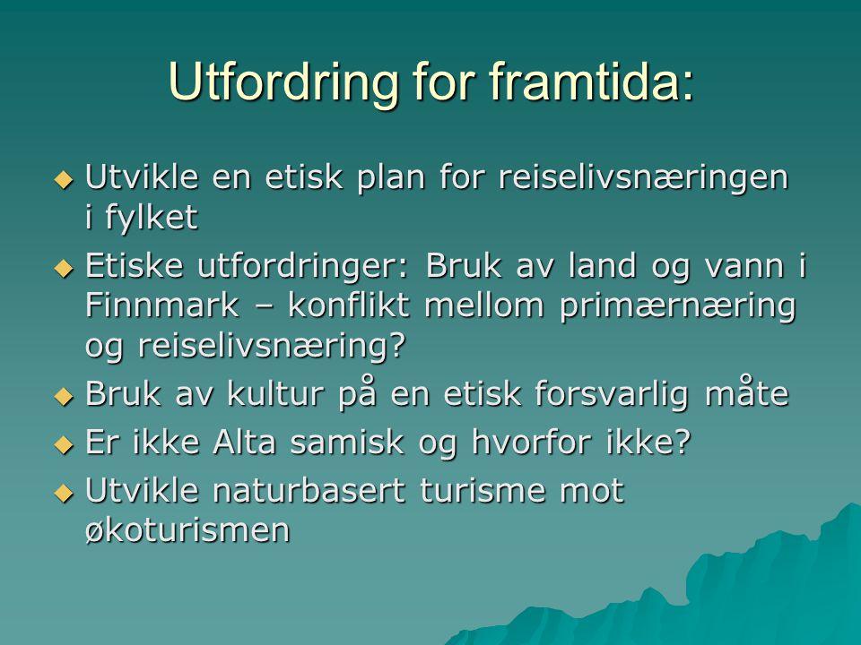 Utfordring for framtida:  Utvikle en etisk plan for reiselivsnæringen i fylket  Etiske utfordringer: Bruk av land og vann i Finnmark – konflikt mell