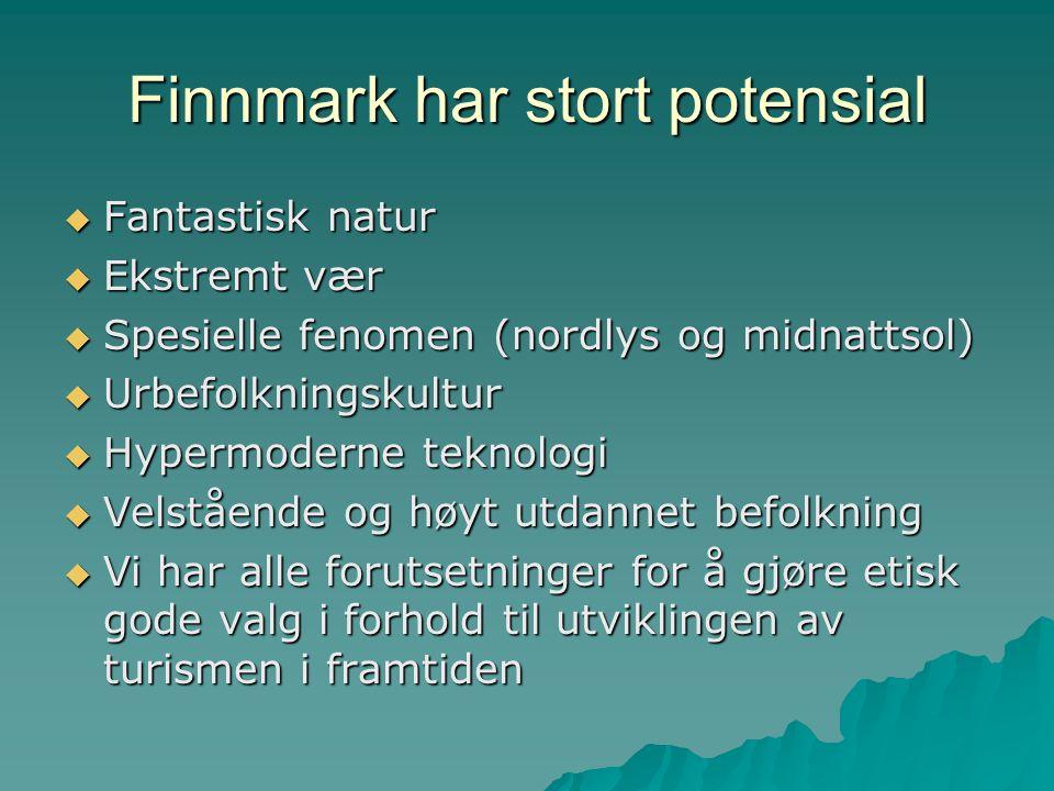 Finnmark har stort potensial  Fantastisk natur  Ekstremt vær  Spesielle fenomen (nordlys og midnattsol)  Urbefolkningskultur  Hypermoderne teknol