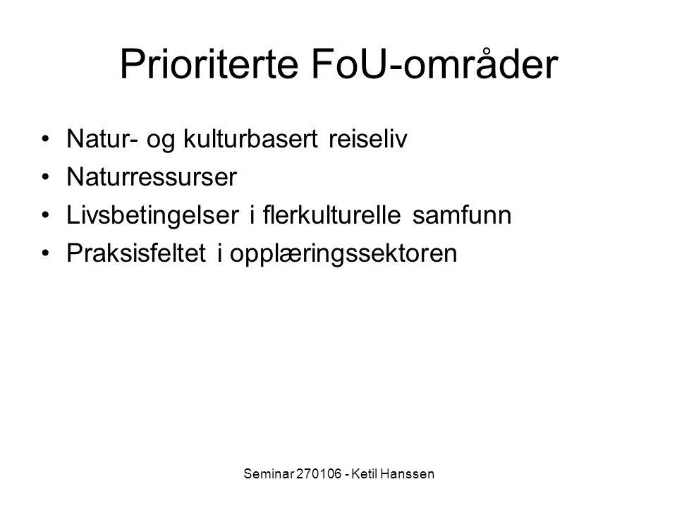 Seminar 270106 - Ketil Hanssen Prioriterte FoU-områder Natur- og kulturbasert reiseliv Naturressurser Livsbetingelser i flerkulturelle samfunn Praksisfeltet i opplæringssektoren