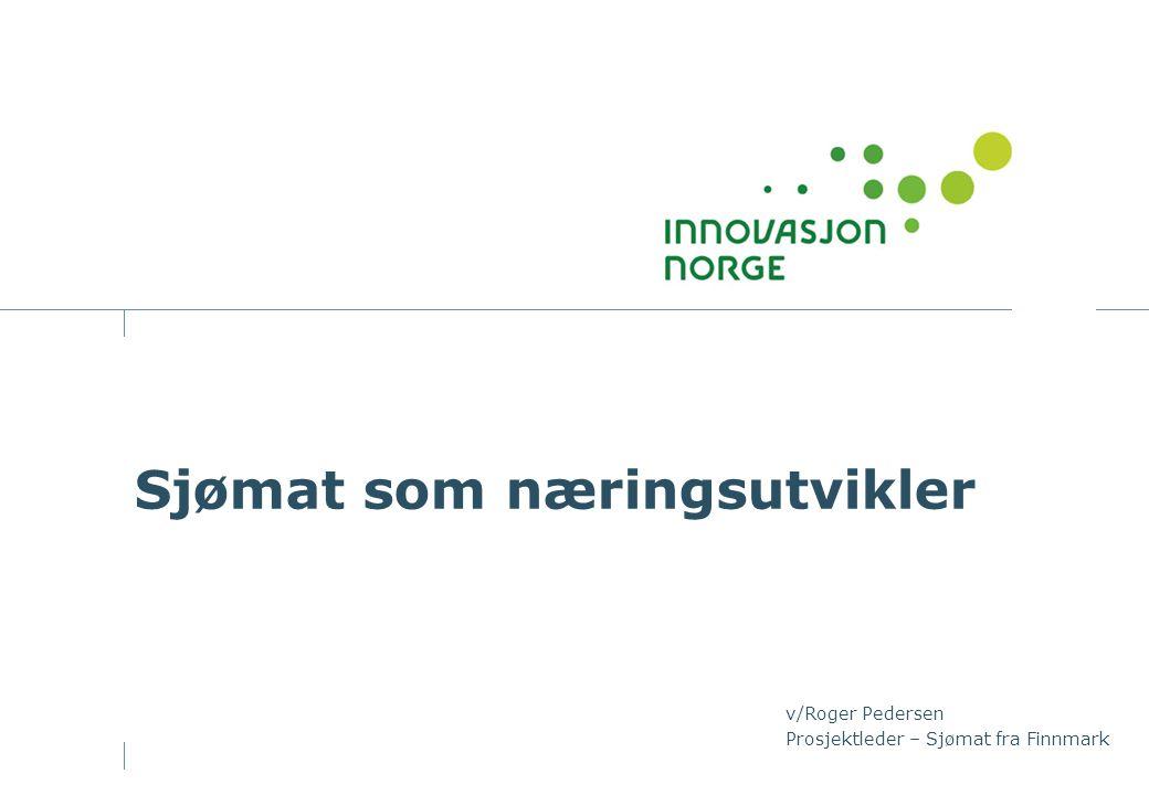 Sjømat som næringsutvikler v/Roger Pedersen Prosjektleder – Sjømat fra Finnmark
