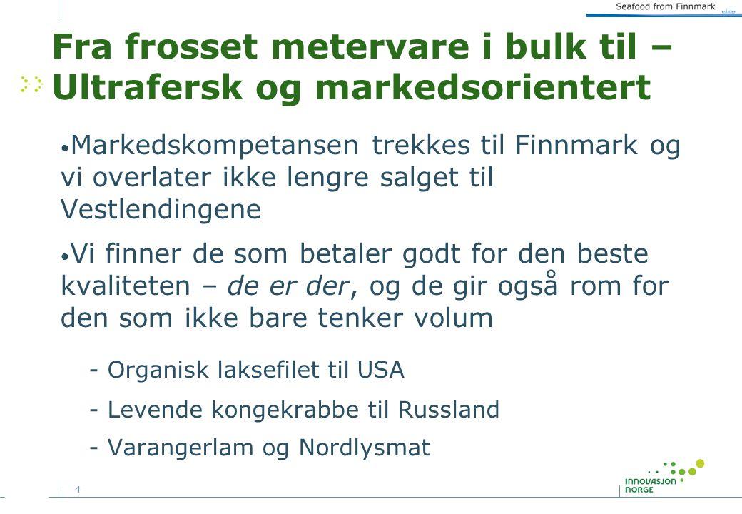4 Fra frosset metervare i bulk til – Ultrafersk og markedsorientert Markedskompetansen trekkes til Finnmark og vi overlater ikke lengre salget til Ves