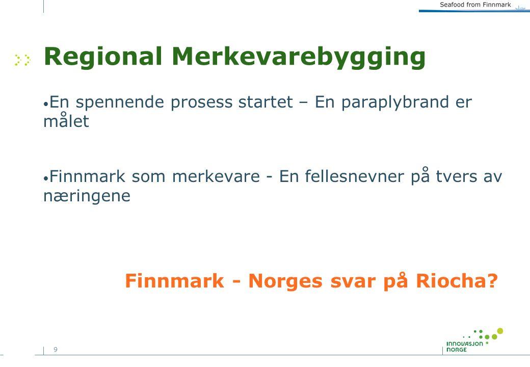 9 Regional Merkevarebygging En spennende prosess startet – En paraplybrand er målet Finnmark som merkevare - En fellesnevner på tvers av næringene Finnmark - Norges svar på Riocha
