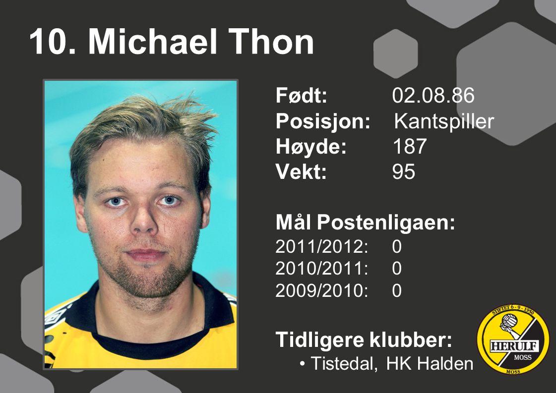 10. Michael Thon Født: 02.08.86 Posisjon: Kantspiller Høyde:187 Vekt:95 Mål Postenligaen: 2011/2012: 0 2010/2011: 0 2009/2010: 0 Tidligere klubber: Ti
