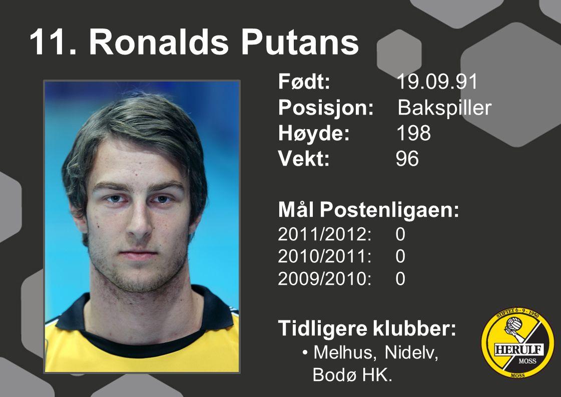 11. Ronalds Putans Født: 19.09.91 Posisjon: Bakspiller Høyde:198 Vekt:96 Mål Postenligaen: 2011/2012: 0 2010/2011: 0 2009/2010: 0 Tidligere klubber: M