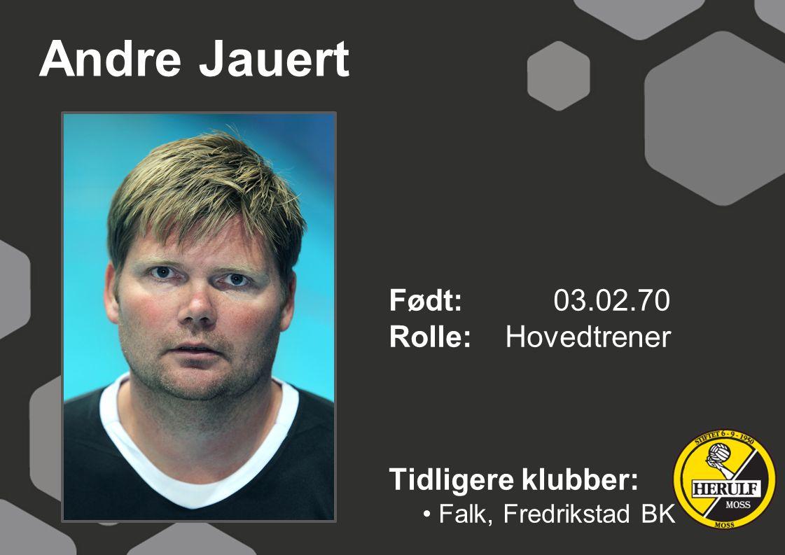 Andre Jauert Født: 03.02.70 Rolle: Hovedtrener Tidligere klubber: Falk, Fredrikstad BK