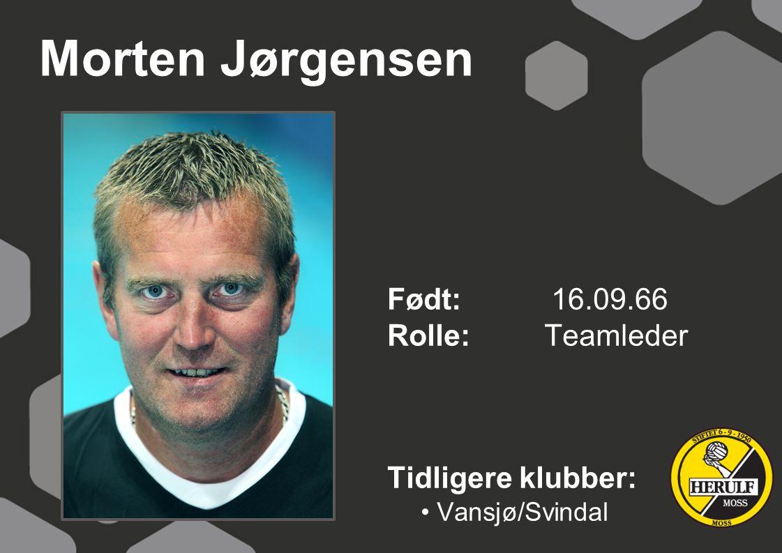 Morten Jørgensen Født: 16.09.66 Rolle: Teamleder Tidligere klubber: Vansjø/Svindal