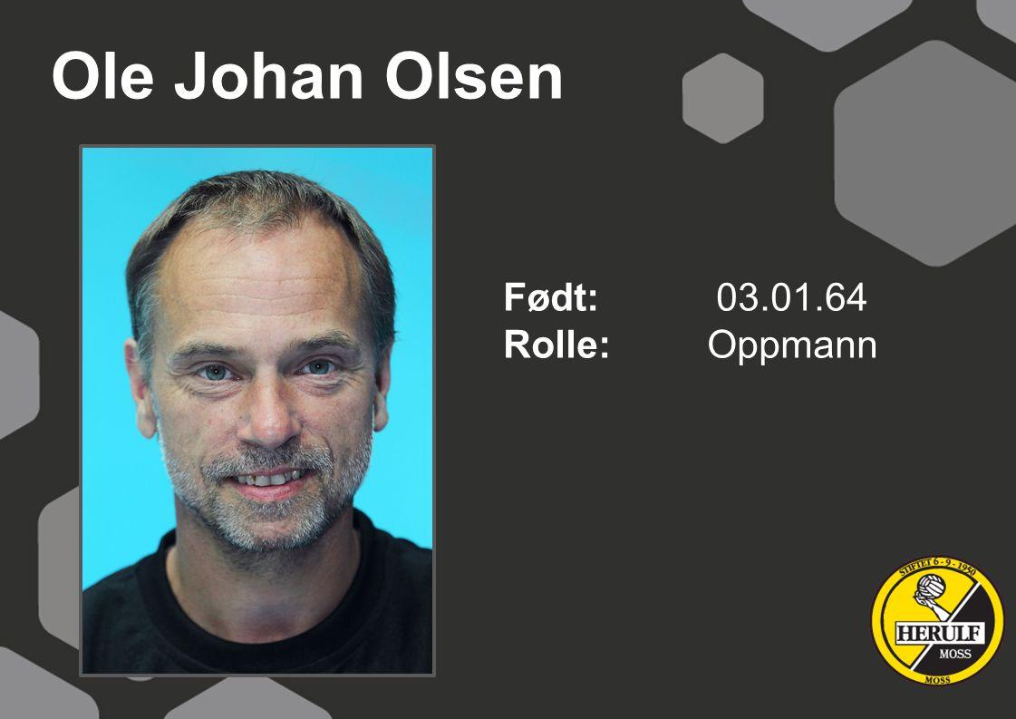 Ole Johan Olsen Født: 03.01.64 Rolle: Oppmann