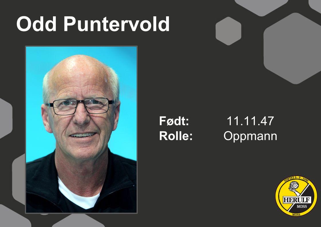 Odd Puntervold Født: 11.11.47 Rolle: Oppmann