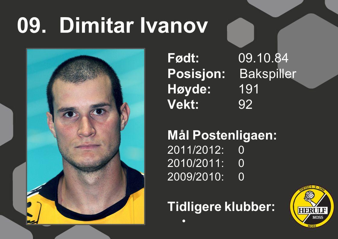 09. Dimitar Ivanov Født: 09.10.84 Posisjon: Bakspiller Høyde:191 Vekt:92 Mål Postenligaen: 2011/2012: 0 2010/2011: 0 2009/2010: 0 Tidligere klubber: