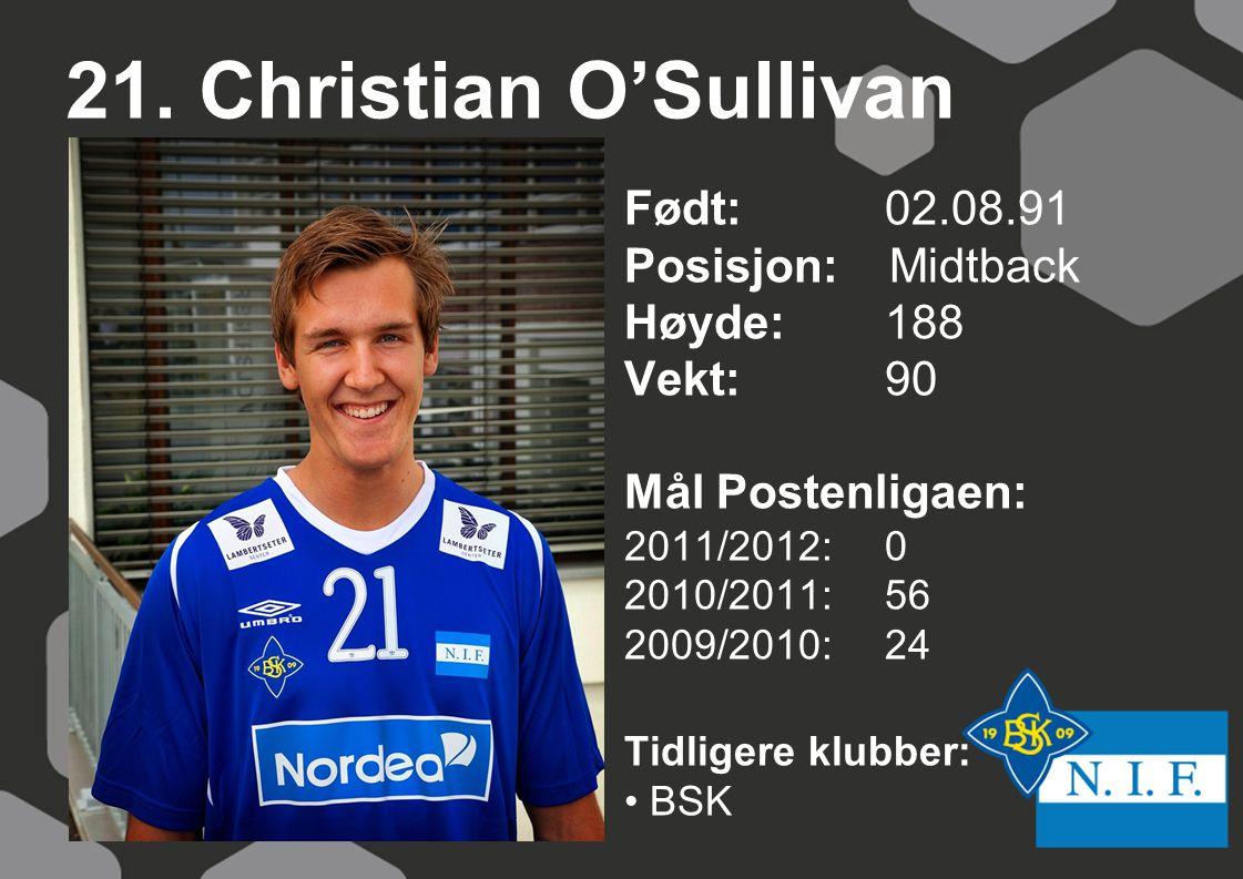 21. Christian O'Sullivan Født: 02.08.91 Posisjon: Midtback Høyde:188 Vekt:90 Mål Postenligaen: 2011/2012: 0 2010/2011: 56 2009/2010: 24 Tidligere klub