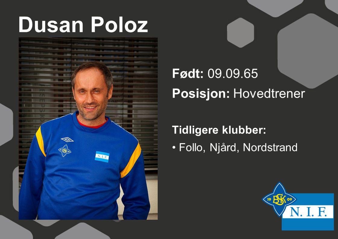 Dusan Poloz Født: 09.09.65 Posisjon: Hovedtrener Tidligere klubber: Follo, Njård, Nordstrand