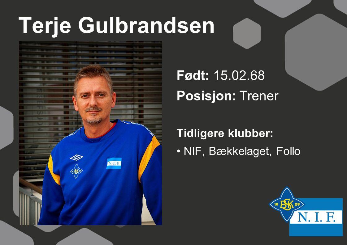 Terje Gulbrandsen Født: 15.02.68 Posisjon: Trener Tidligere klubber: NIF, Bækkelaget, Follo