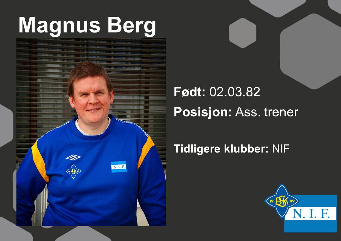 Magnus Berg Født: 02.03.82 Posisjon: Ass. trener Tidligere klubber: NIF