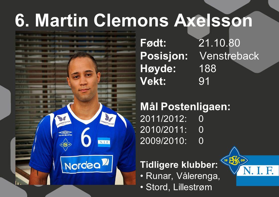 6. Martin Clemons Axelsson Født: 21.10.80 Posisjon: Venstreback Høyde:188 Vekt:91 Mål Postenligaen: 2011/2012: 0 2010/2011: 0 2009/2010: 0 Tidligere k