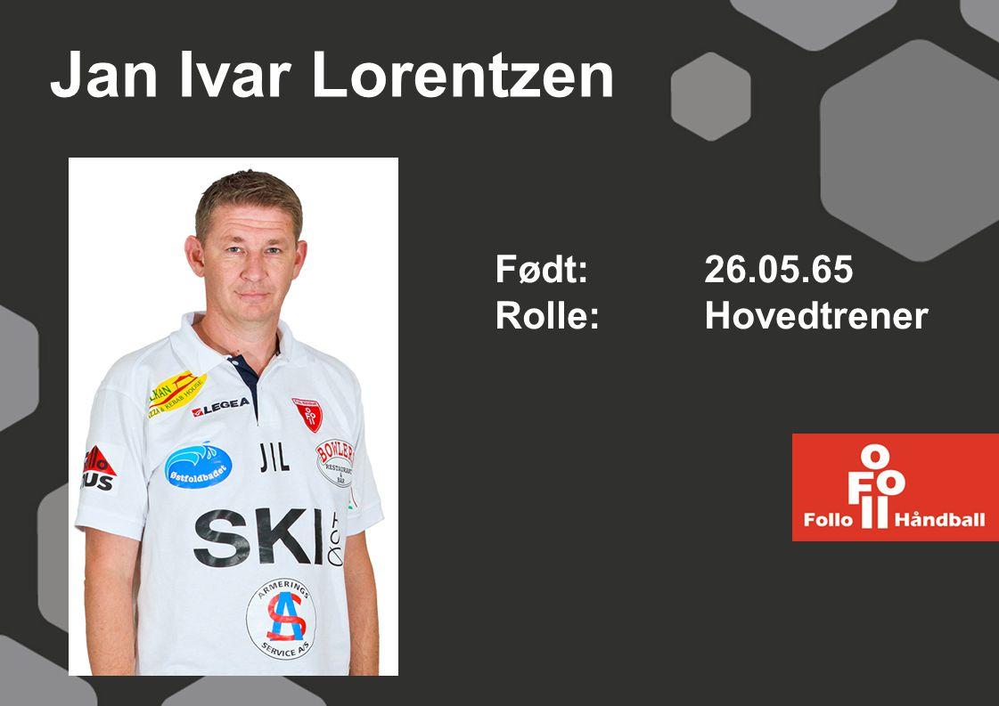 Jan Ivar Lorentzen Født: 26.05.65 Rolle:Hovedtrener