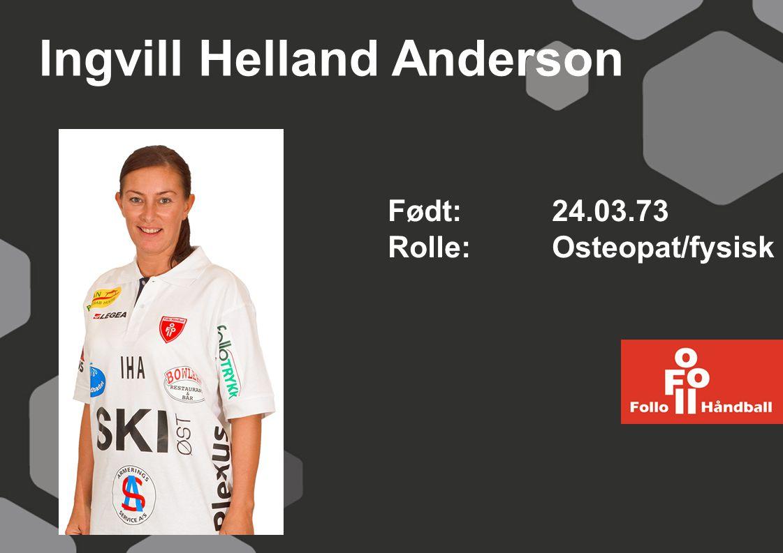 Ingvill Helland Anderson Født: 24.03.73 Rolle:Osteopat/fysisk