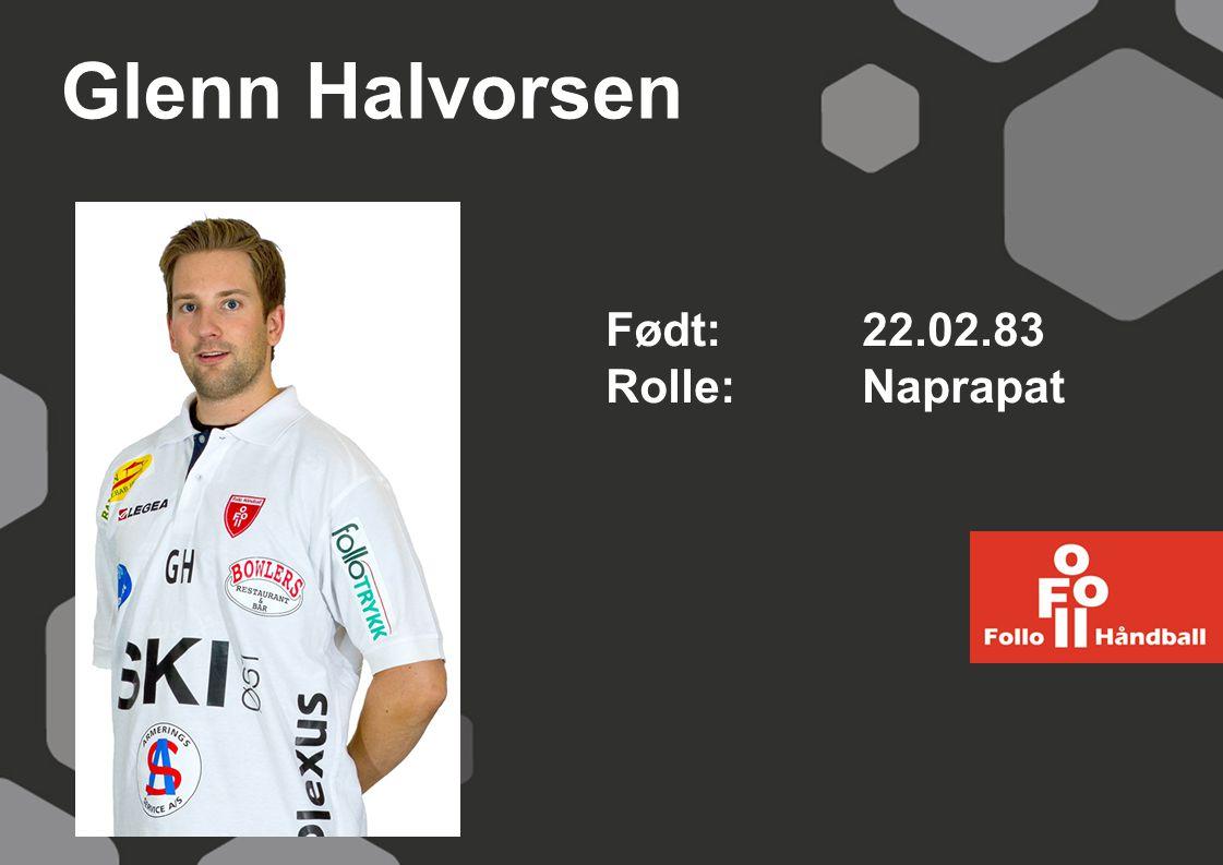 Glenn Halvorsen Født: 22.02.83 Rolle:Naprapat