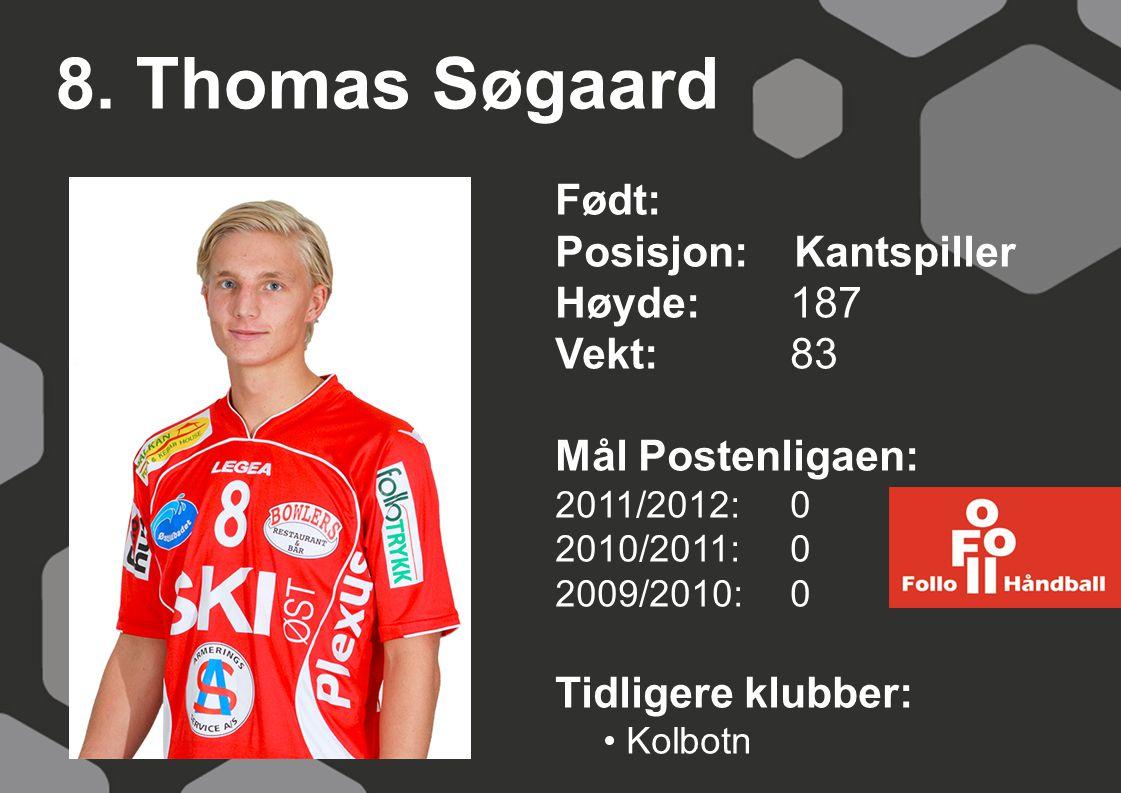 8. Thomas Søgaard Født: Posisjon: Kantspiller Høyde:187 Vekt:83 Mål Postenligaen: 2011/2012: 0 2010/2011: 0 2009/2010: 0 Tidligere klubber: Kolbotn