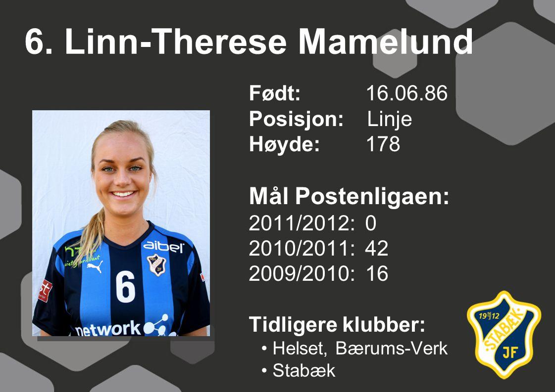 6. Linn-Therese Mamelund Født: 16.06.86 Posisjon: Linje Høyde:178 Mål Postenligaen: 2011/2012: 0 2010/2011: 42 2009/2010: 16 Tidligere klubber: Helset