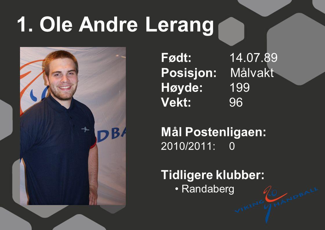 1. Ole Andre Lerang Født: 14.07.89 Posisjon: Målvakt Høyde:199 Vekt:96 Mål Postenligaen: 2010/2011: 0 Tidligere klubber: Randaberg