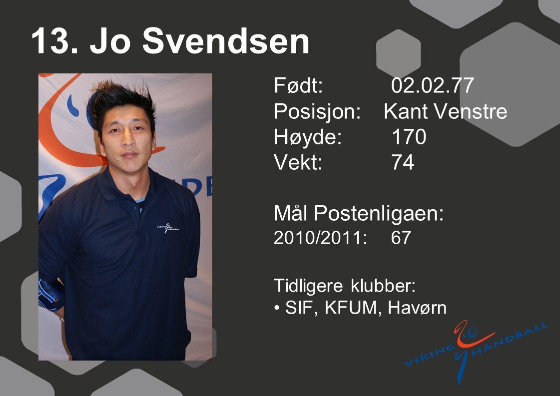 13. Jo Svendsen Født: 02.02.77 Posisjon: Kant Venstre Høyde:170 Vekt:74 Mål Postenligaen: 2010/2011: 67 Tidligere klubber: SIF, KFUM, Havørn