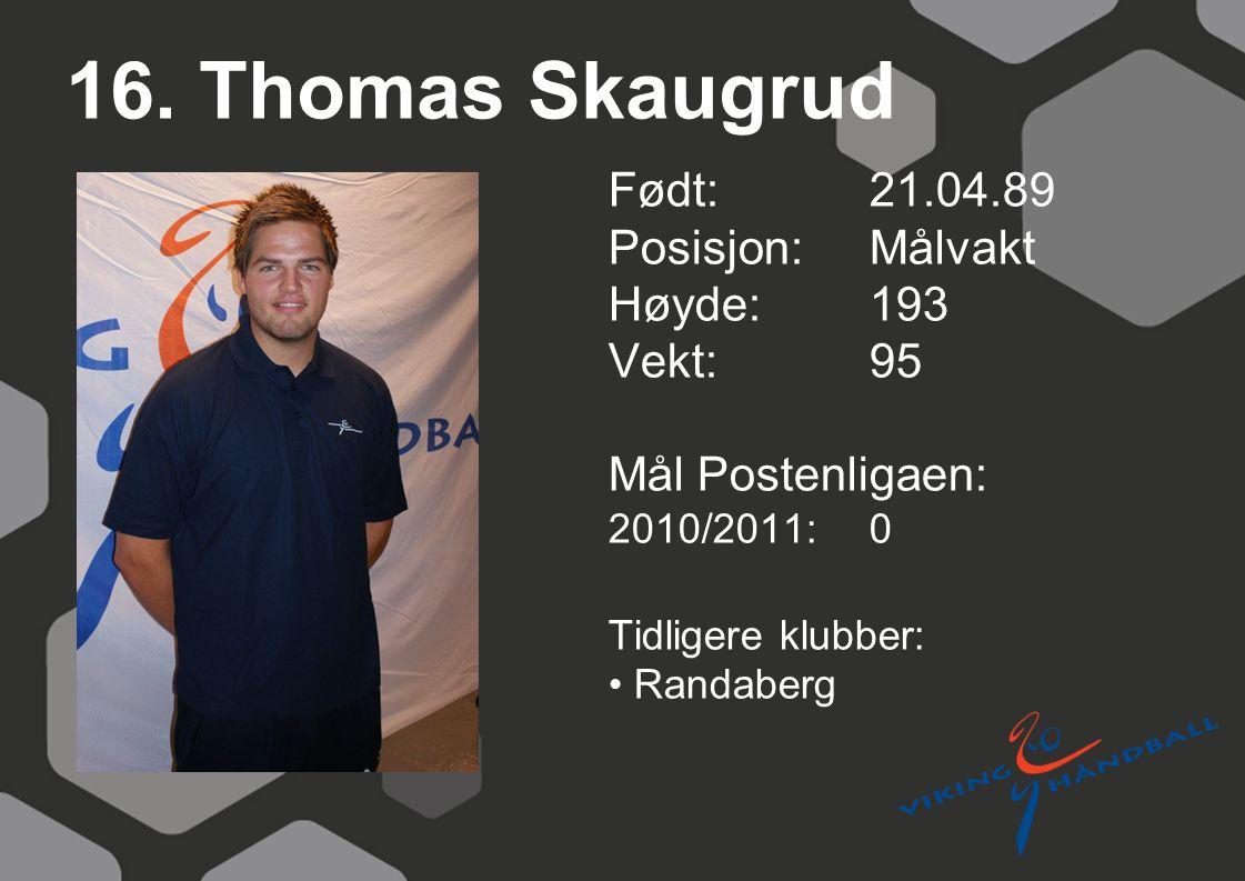 16. Thomas Skaugrud Født: 21.04.89 Posisjon:Målvakt Høyde:193 Vekt:95 Mål Postenligaen: 2010/2011: 0 Tidligere klubber: Randaberg