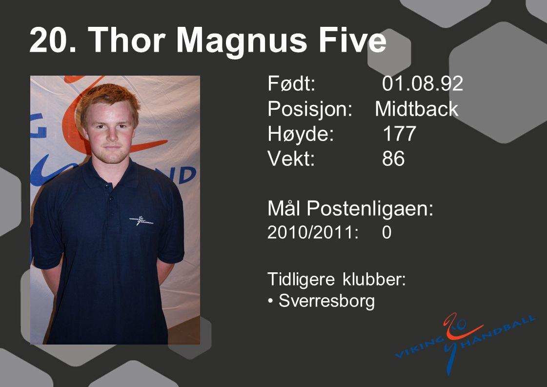 20. Thor Magnus Five Født: 01.08.92 Posisjon: Midtback Høyde:177 Vekt:86 Mål Postenligaen: 2010/2011: 0 Tidligere klubber: Sverresborg