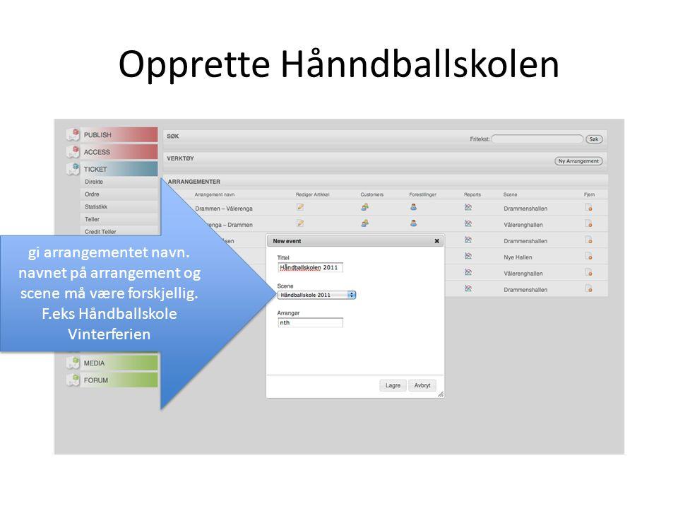 Opprette Hånndballskolen gi arrangementet navn. navnet på arrangement og scene må være forskjellig.