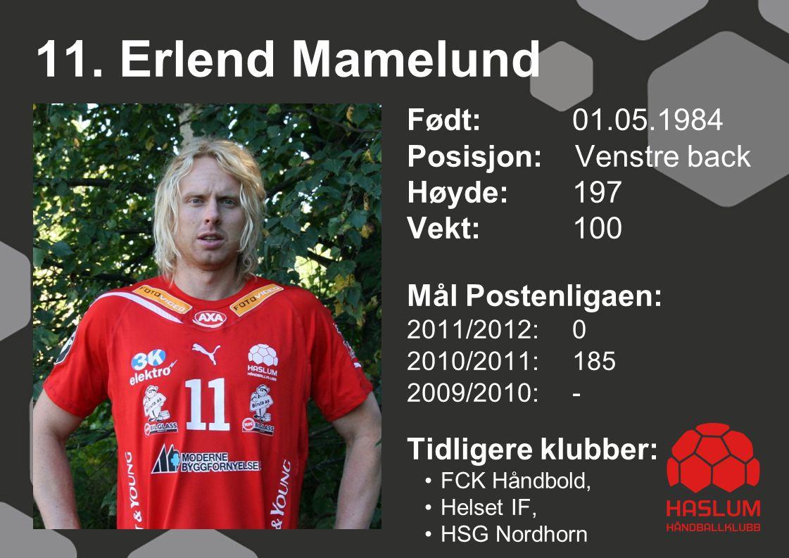 11. Erlend Mamelund Født: 01.05.1984 Posisjon: Venstre back Høyde:197 Vekt:100 Mål Postenligaen: 2011/2012: 0 2010/2011: 185 2009/2010: - Tidligere kl
