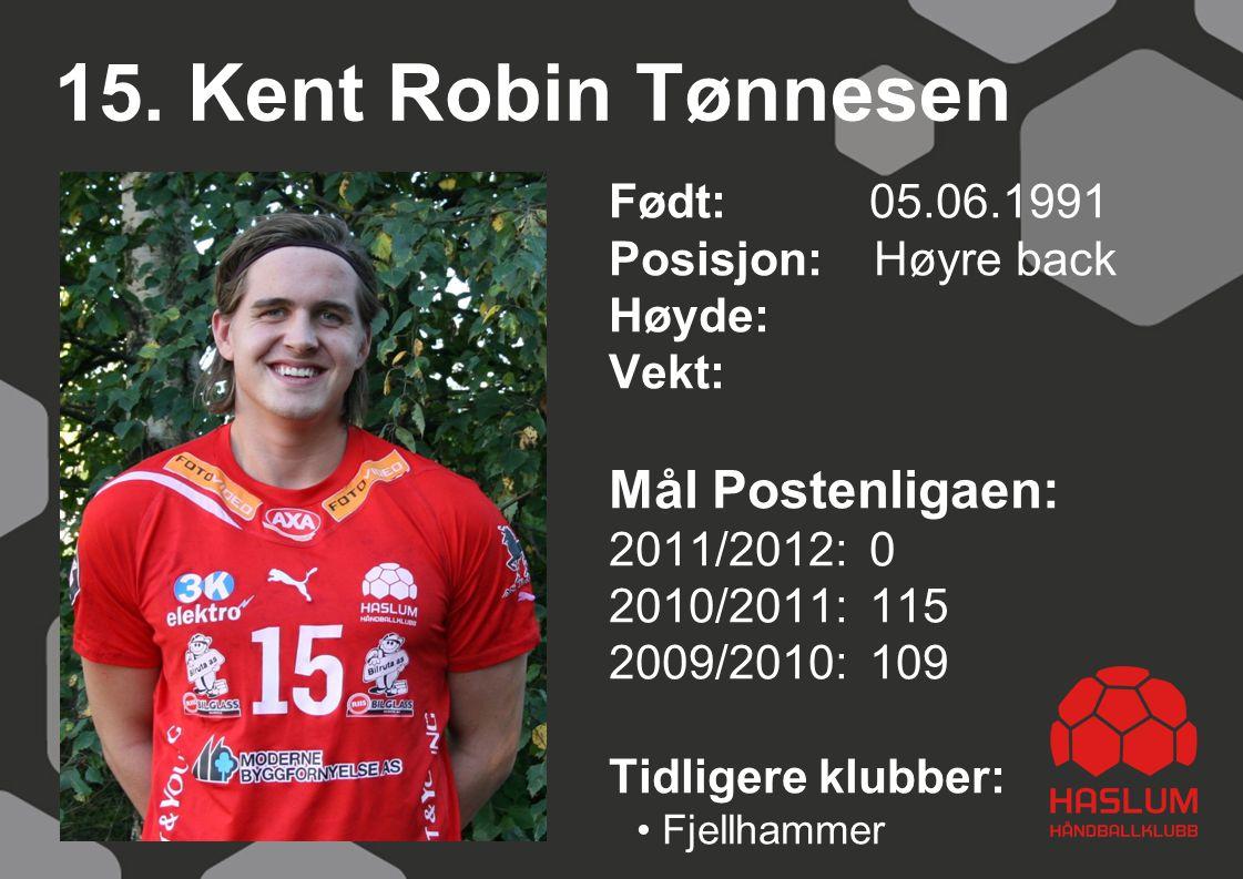 15. Kent Robin Tønnesen Født: 05.06.1991 Posisjon: Høyre back Høyde: Vekt: Mål Postenligaen: 2011/2012: 0 2010/2011: 115 2009/2010: 109 Tidligere klub
