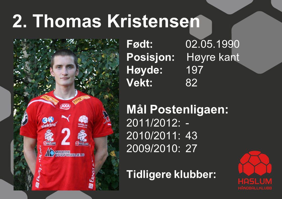 2. Thomas Kristensen Født: 02.05.1990 Posisjon: Høyre kant Høyde:197 Vekt:82 Mål Postenligaen: 2011/2012: - 2010/2011: 43 2009/2010: 27 Tidligere klub