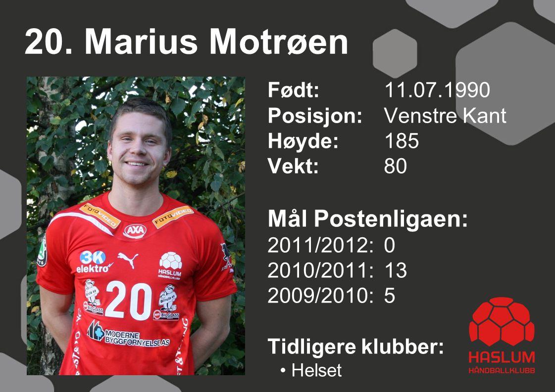 20. Marius Motrøen Født: 11.07.1990 Posisjon: Venstre Kant Høyde:185 Vekt: 80 Mål Postenligaen: 2011/2012: 0 2010/2011: 13 2009/2010: 5 Tidligere klub