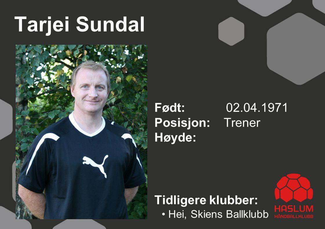 Tarjei Sundal Født: 02.04.1971 Posisjon: Trener Høyde: Tidligere klubber: Hei, Skiens Ballklubb