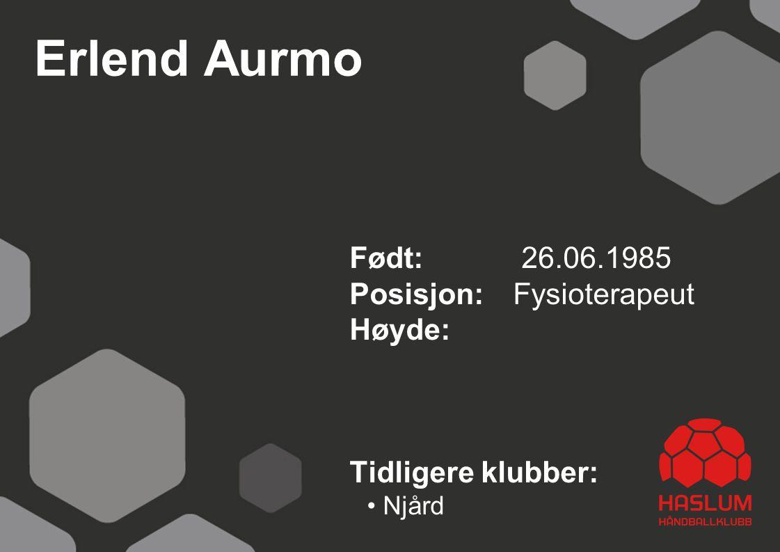 Erlend Aurmo Født: 26.06.1985 Posisjon: Fysioterapeut Høyde: Tidligere klubber: Njård