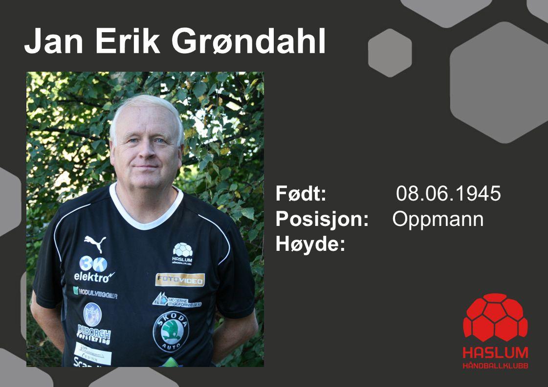 Jan Erik Grøndahl Født: 08.06.1945 Posisjon: Oppmann Høyde: