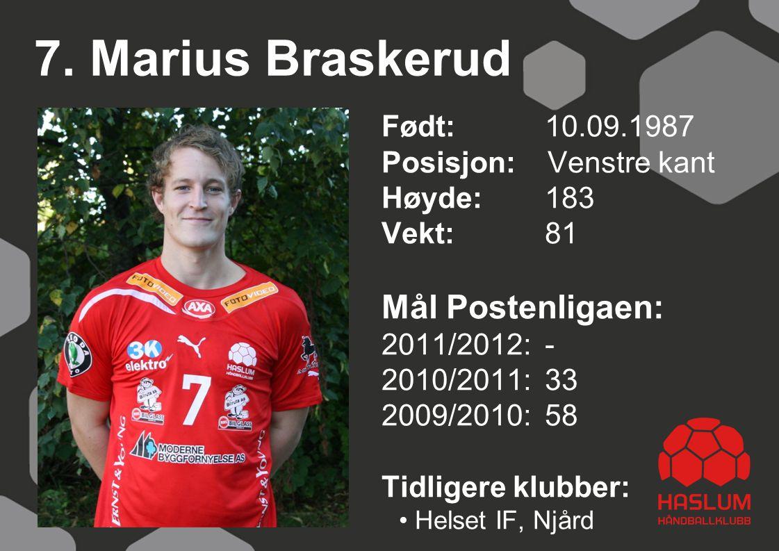 7. Marius Braskerud Født: 10.09.1987 Posisjon: Venstre kant Høyde:183 Vekt:81 Mål Postenligaen: 2011/2012: - 2010/2011: 33 2009/2010: 58 Tidligere klu