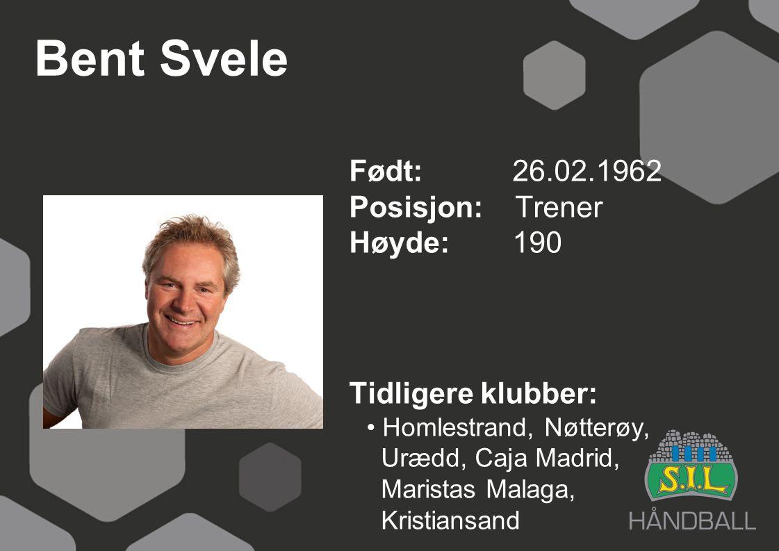 Bent Svele Født: 26.02.1962 Posisjon: Trener Høyde:190 Tidligere klubber: Homlestrand, Nøtterøy, Urædd, Caja Madrid, Maristas Malaga, Kristiansand