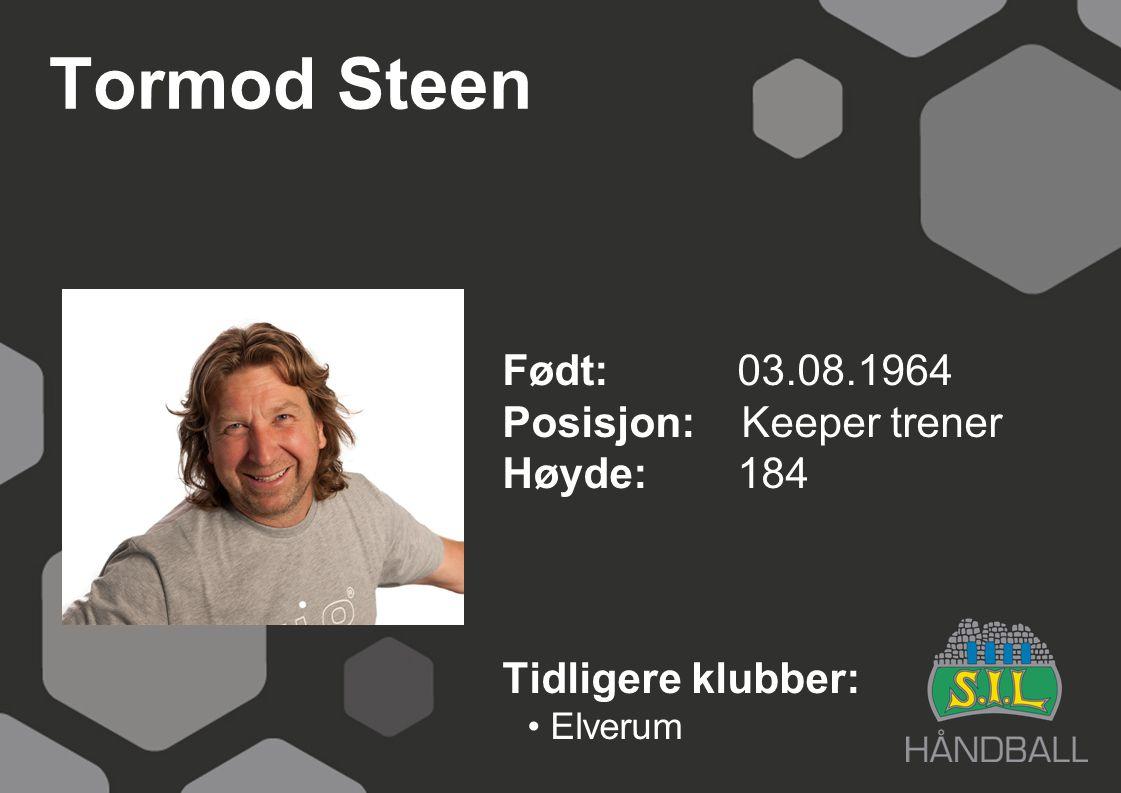 Tormod Steen Født: 03.08.1964 Posisjon: Keeper trener Høyde:184 Tidligere klubber: Elverum