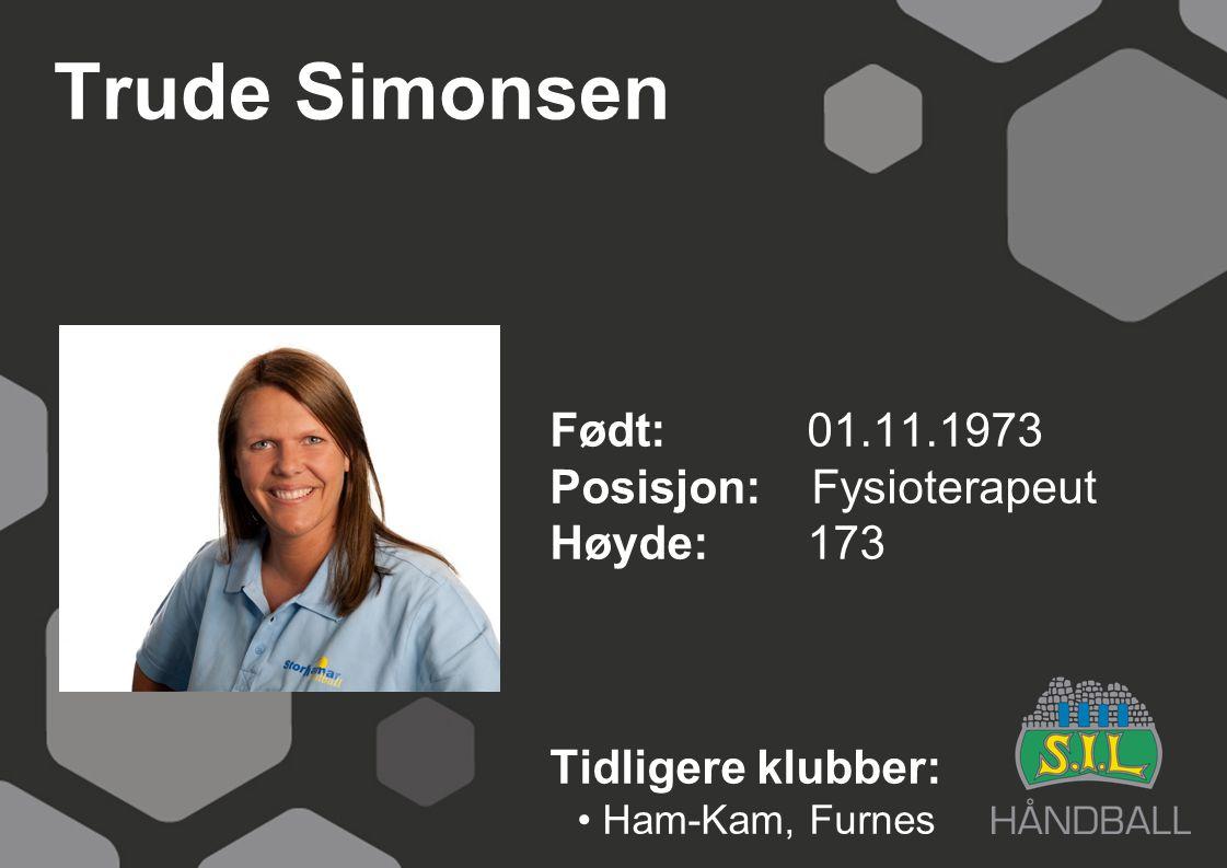 Trude Simonsen Født: 01.11.1973 Posisjon: Fysioterapeut Høyde:173 Tidligere klubber: Ham-Kam, Furnes
