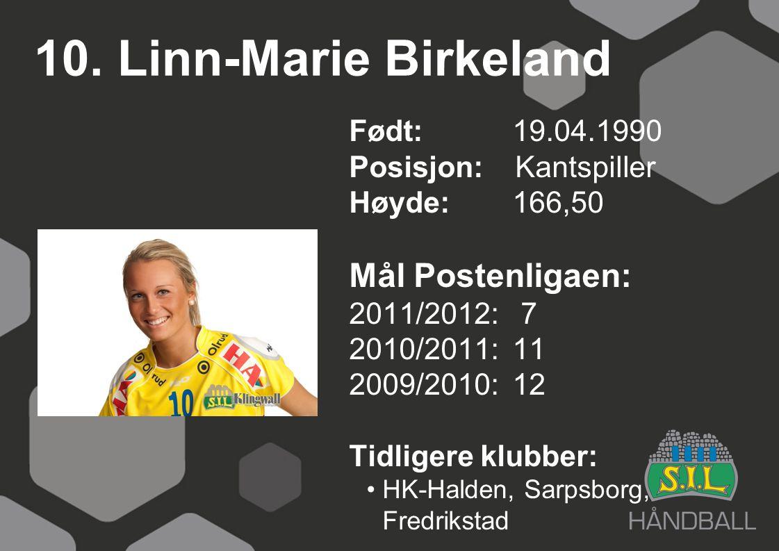 10. Linn-Marie Birkeland Født: 19.04.1990 Posisjon: Kantspiller Høyde:166,50 Mål Postenligaen: 2011/2012: 7 2010/2011: 11 2009/2010: 12 Tidligere klub