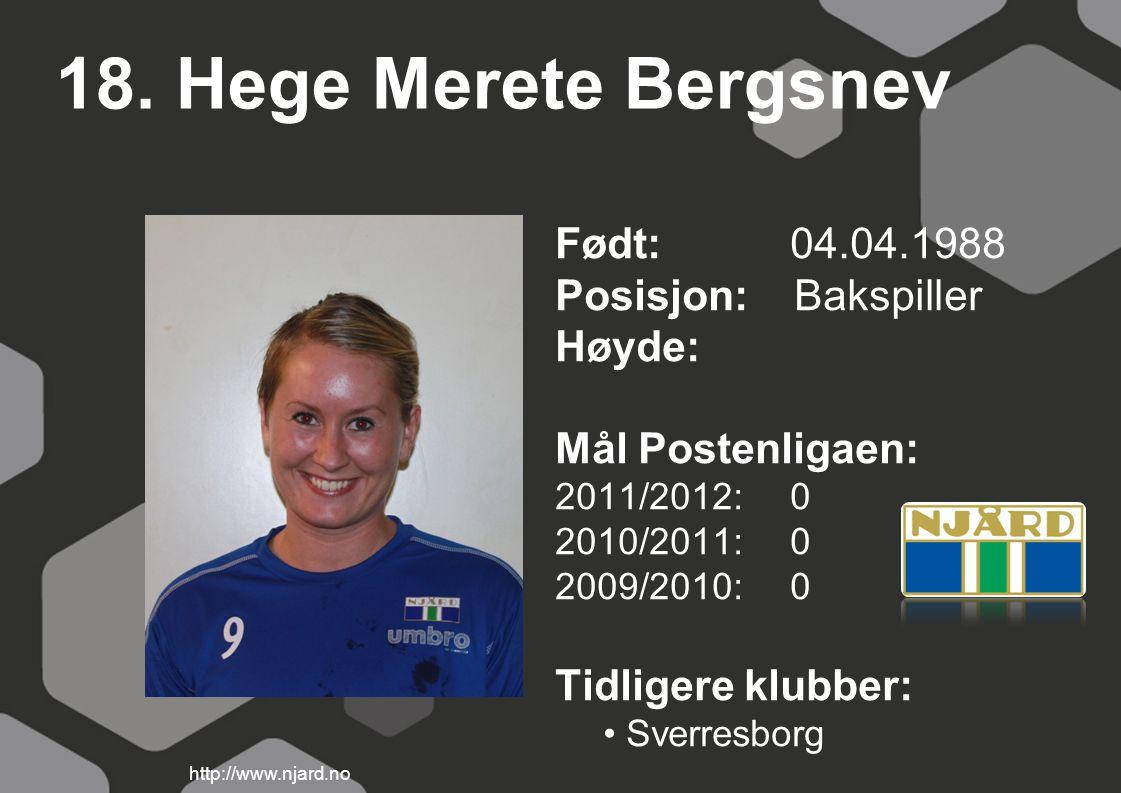 18. Hege Merete Bergsnev Født: 04.04.1988 Posisjon: Bakspiller Høyde: Mål Postenligaen: 2011/2012: 0 2010/2011: 0 2009/2010: 0 Tidligere klubber: Sver