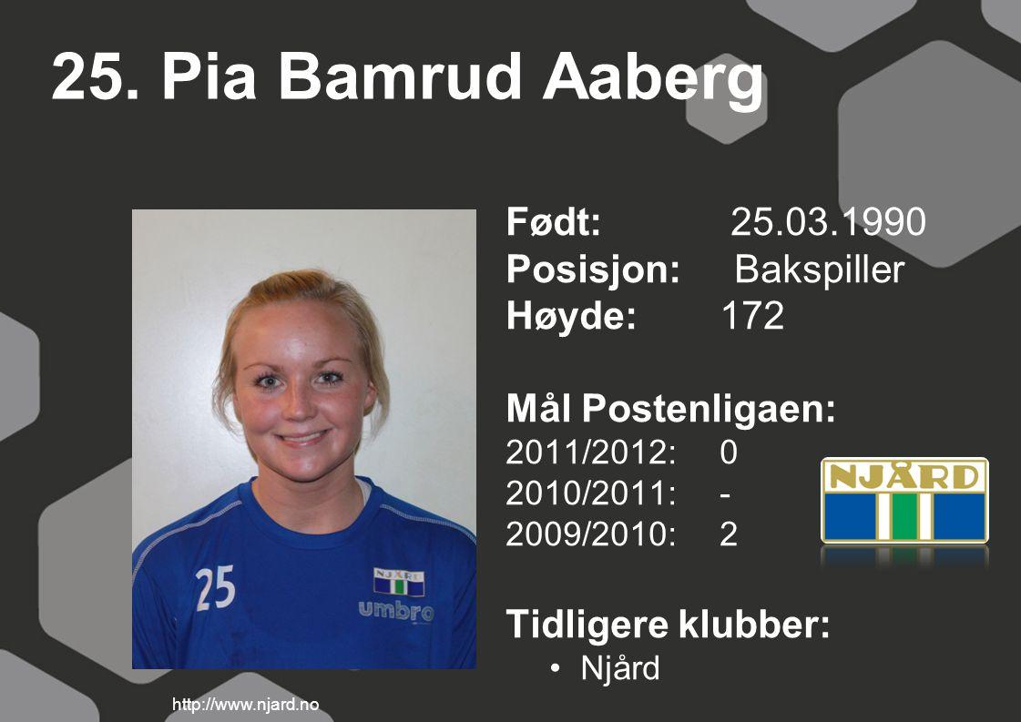 25. Pia Bamrud Aaberg Født: 25.03.1990 Posisjon: Bakspiller Høyde:172 Mål Postenligaen: 2011/2012: 0 2010/2011: - 2009/2010: 2 Tidligere klubber: Njår