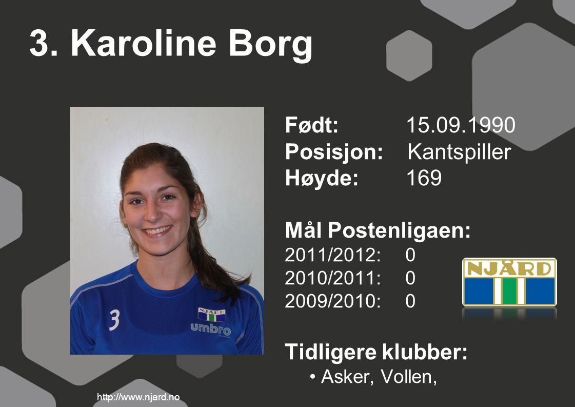 3. Karoline Borg Født: 15.09.1990 Posisjon: Kantspiller Høyde:169 Mål Postenligaen: 2011/2012: 0 2010/2011: 0 2009/2010: 0 Tidligere klubber: Asker, V